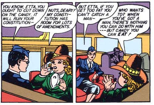 """Diana: """"Sabe, Etta, você devia parar com os doces, eles vão acabar com a sua silhueta"""". Etta:""""Pirou, querida! Minha silhueta tem espaço para melhoramentos!"""" Diana: """"Mas, Etta, se você ficar muito gorda não vai conseguir um homem..."""" Etta: """"E quem quer? Quando você tem um homem não há nada que você possa fazer com ele... mas doces você pode comer""""."""