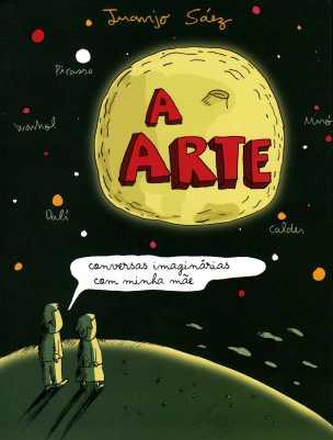 A Arte: Conversas Imaginárias com Minha Mãe, de Juanjo Sáez (2013, WMF Martis Fontes, 266 pgs, R$ 48,00)
