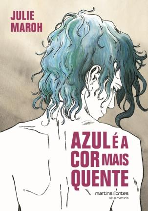 Azul é a Cor Mais Quente, de Julie Maroh (2013, Martins Fontes, 162 páginas), tradução de  Marcelo Mori