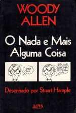O Nada e Mais Alguma Coisa, de Woody Allen e Stuart Hemple (L&PM, 1978, 98 páginas, tradução de Ruy Castro)