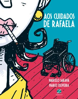 Aos Cuidados de Rafaela, de Marcelo Saravá e Marco Oliveira, (Zarabatana Books, 2014, 144 págs, R$ 46,00)