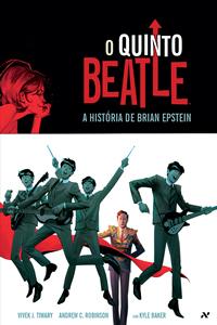O Quinto Beatle: A História de Brian Epstein, de Vivek J. Tiwary, Andrew C. Robinson e Kyle Barker (Editora Aleph, 2014, 168 páginas, R$ 59,90. Tradução: Delfin)
