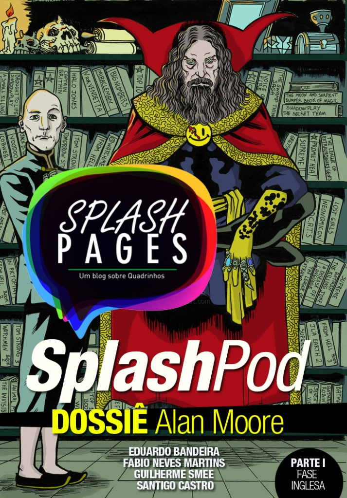 Primeiro SplashPod, especial Dossiê Alan Moore - Parte 01 - Fase Inglesa